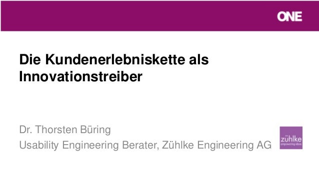 Die Kundenerlebniskette alsInnovationstreiberDr. Thorsten BüringUsability Engineering Berater, Zühlke Engineering AG