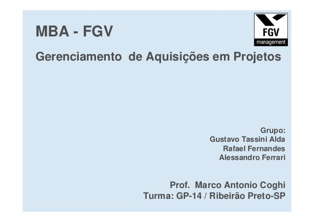 MBA - FGVGerenciamento de Aquisições em ProjetosGrupo:Gustavo Tassini AldaRafael FernandesAlessandro FerrariProf. Marco An...