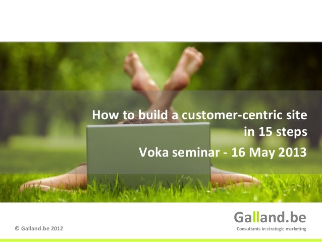 Galland.be © Galland.be 2012 Galland.be Consultants in strategic marke9ng How to build a custome...