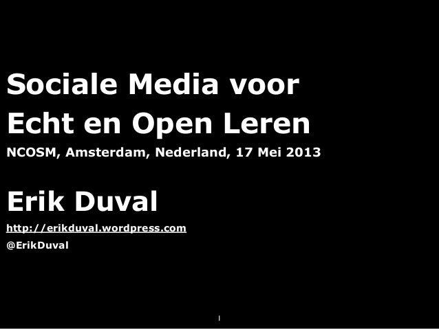 Sociale Media voorEcht en Open LerenNCOSM, Amsterdam, Nederland, 17 Mei 2013Erik Duvalhttp://erikduval.wordpress.com@ErikD...