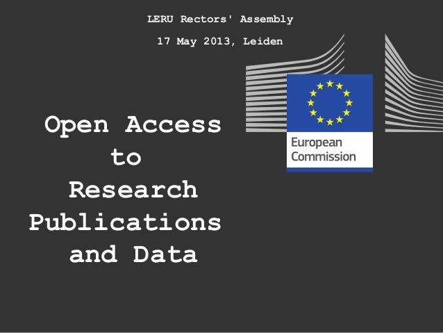 LERU Rectors Assembly17 May 2013, LeidenOpen AccesstoResearchPublicationsand Data