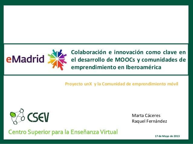 1 Proyecto unX  y la Comunidad de emprendimiento móvil Colaboración e innovación como clave ...