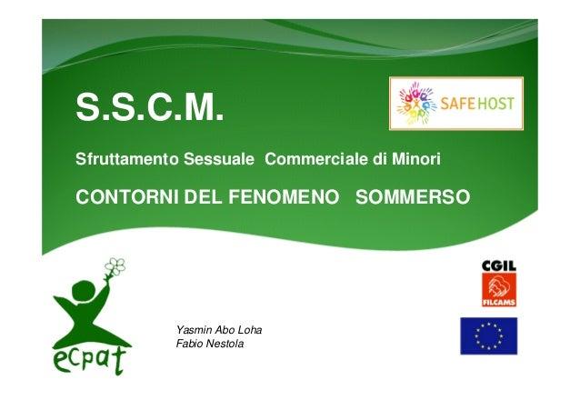S.S.C.M.Sfruttamento Sessuale Commerciale di MinoriCONTORNI DEL FENOMENO SOMMERSOYasmin Abo LohaFabio Nestola