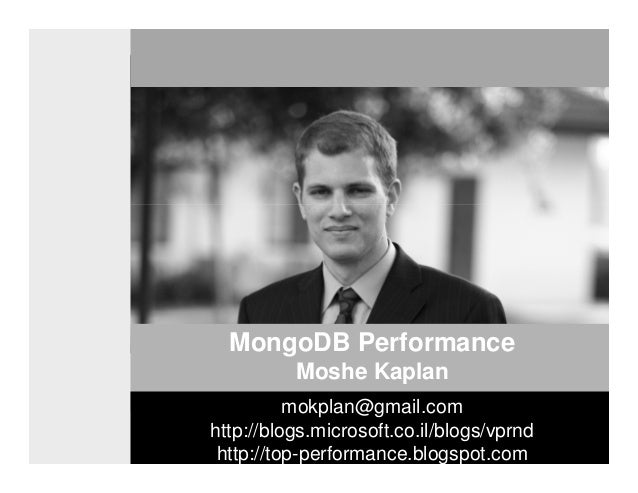 The VP R&D Open SeminarMongoDB PerformanceMoshe Kaplanmokplan@gmail.comhttp://blogs.microsoft.co.il/blogs/vprndhttp://top-...