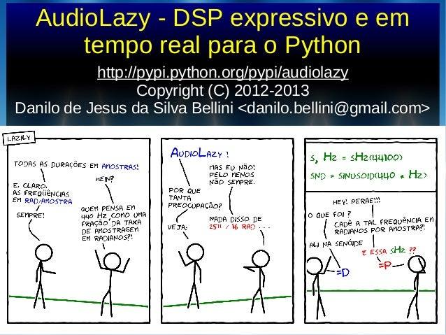 AudioLazy - DSP expressivo e emtempo real para o Pythonhttp://pypi.python.org/pypi/audiolazyhttp://pypi.python.org/pypi/au...