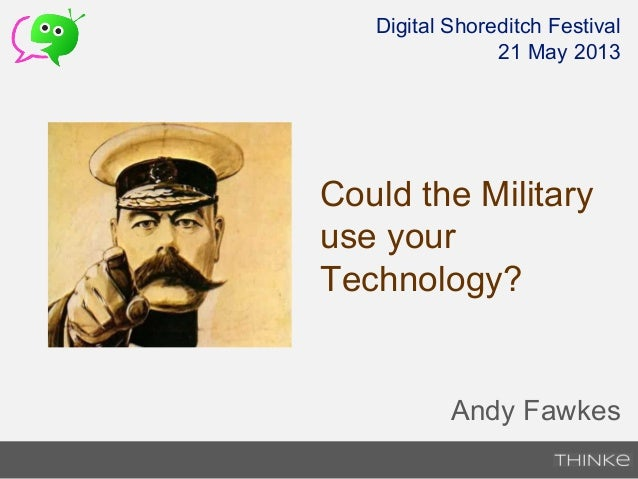 Could the Militaryuse yourTechnology?Andy FawkesDigital Shoreditch Festival21 May 2013