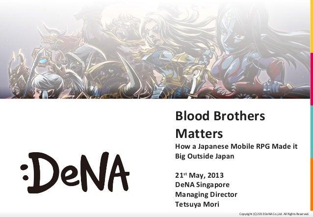 Copyright (C) 2013 DeNA Co.,Ltd. All Rights Reserved.Blood BrothersMattersHow a Japanese Mobile RPG Made itBig Outside Jap...