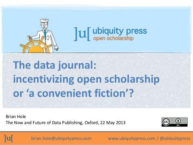 brian.hole@ubiquitypress.com www.ubiquitypress.com / @ubiquitypressBrian HoleThe Now and Future of Data Publishing, Oxford...
