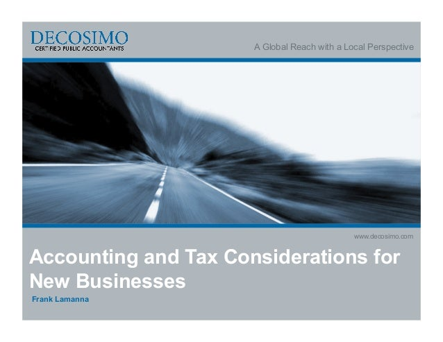 A Global Reach with a Local Perspectivewww.decosimo.comAccounting and Tax Considerations forNew BusinessesFrank Lamanna