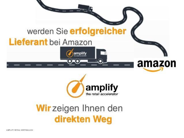AMPLIFY RETAIL VERTRAULICHwerden Sie erfolgreicherLieferant bei AmazonWir zeigen Ihnen dendirekten Weg