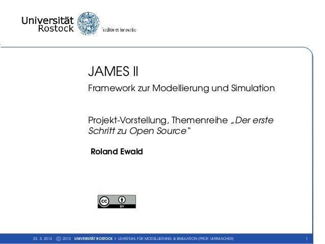 """JAMES IIFramework zur Modellierung und SimulationProjekt-Vorstellung, Themenreihe """"Der ersteSchritt zu Open Source""""Roland ..."""