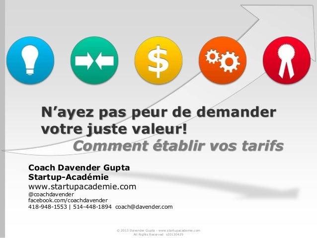N'ayez pas peur de demandervotre juste valeur!Comment établir vos tarifsCoach Davender GuptaStartup-Académiewww.startupaca...