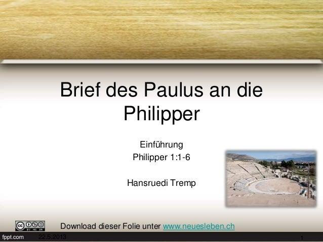 Brief des Paulus an diePhilipperEinführungPhilipper 1:1-6Hansruedi TrempDownload dieser Folie unter www.neuesleben.ch22.5....