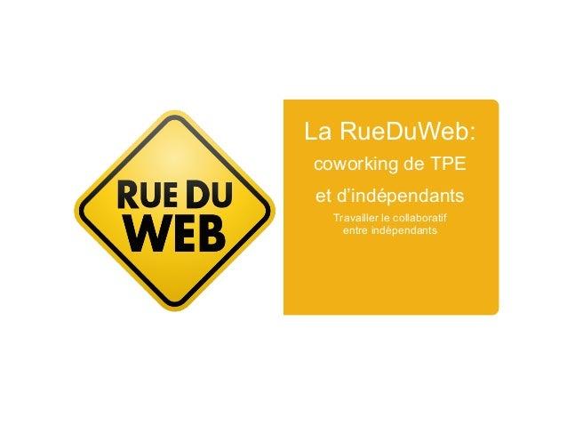 La RueDuWeb:coworking de TPEet d'indépendantsTravailler le collaboratifentre indépendants