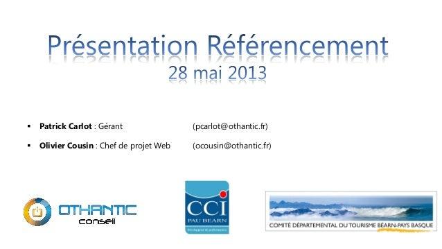  Patrick Carlot : Gérant (pcarlot@othantic.fr) Olivier Cousin : Chef de projet Web (ocousin@othantic.fr)