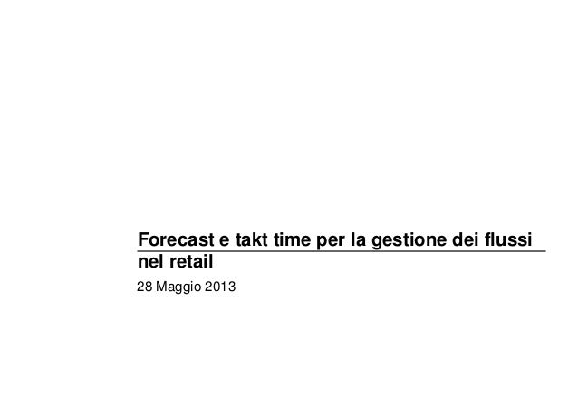 Forecast e takt time per la gestione dei flussinel retail28 Maggio 2013