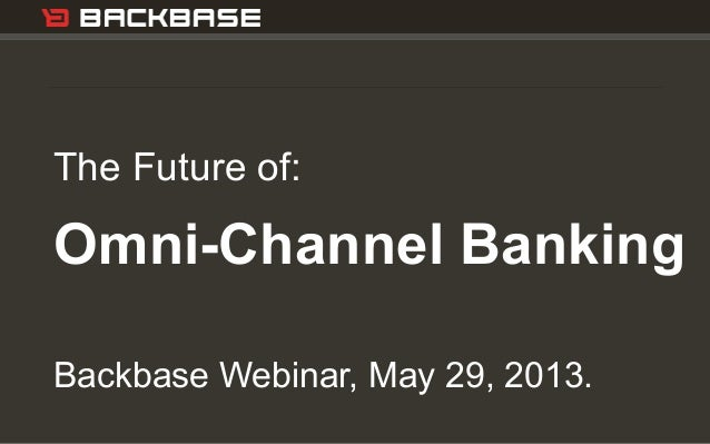 Customer Experience Solutions. Delivered. 1The Future of:Omni-Channel BankingBackbase Webinar, May 29, 2013.