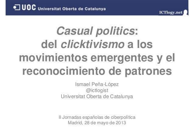 Casual politics:Casual politics:del clicktivismo a losdel clicktivismo a losmovimientos emergentes y elmovimientos emergen...
