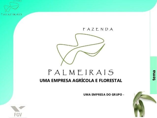 temaUMA EMPRESA AGRÍCOLA E FLORESTALUMA EMPRESA DO GRUPO -