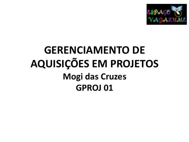 GERENCIAMENTO DEAQUISIÇÕES EM PROJETOSMogi das CruzesGPROJ 01