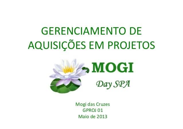 GERENCIAMENTO DEAQUISIÇÕES EM PROJETOSMogi das CruzesGPROJ 01Maio de 2013