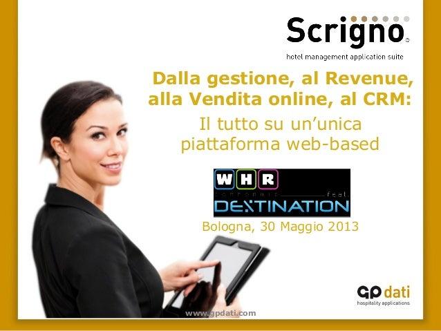 www.gpdati.comDalla gestione, al Revenue,alla Vendita online, al CRM:Il tutto su un'unicapiattaforma web-basedBologna, 30 ...