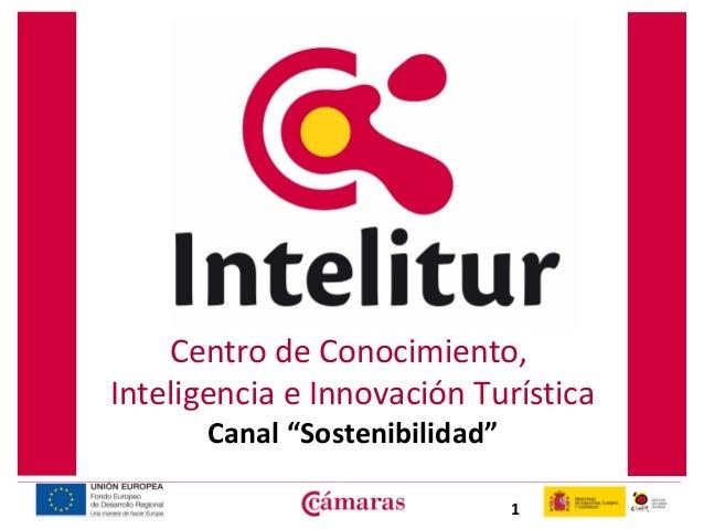 """Centro de Conocimiento, Inteligencia e Innovación Turística Canal """"Sostenibilidad""""  1"""