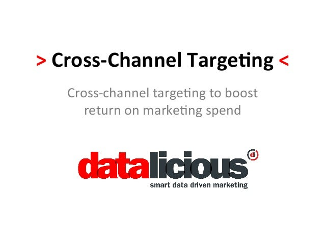 > Cross-‐Channel Targe/ng < Cross-‐channel targe/ng to boost return on marke/ng spend