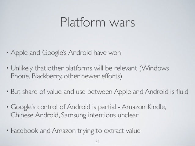 • Apple and Google's Android have won• Unlikely that other platforms will be relevant (WindowsPhone, Blackberry, other new...