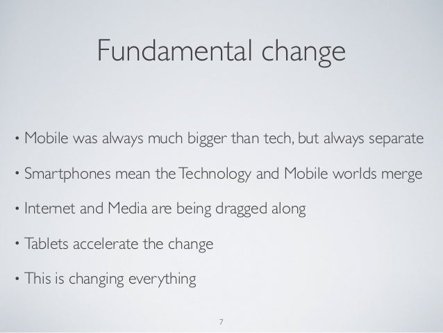 • Mobile was always much bigger than tech, but always separate• Smartphones mean theTechnology and Mobile worlds merge• In...
