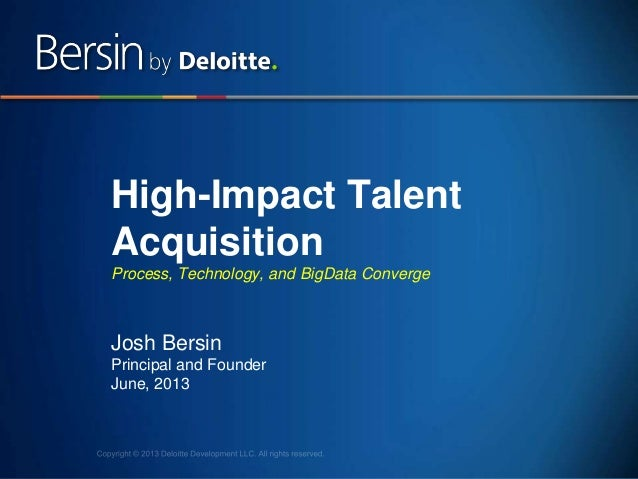 1 High-Impact Talent Acquisition Process, Technology, and BigData Converge Josh Bersin Principal and Founder June, 2013
