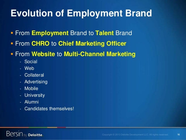 16 Evolution of Employment Brand  From Employment Brand to Talent Brand  From CHRO to Chief Marketing Officer  From Web...