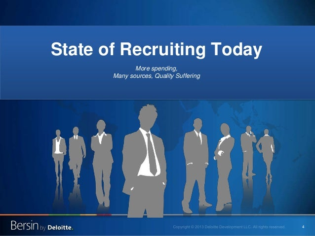 4 State of Recruiting Today More spending, Many sources, Quality Suffering