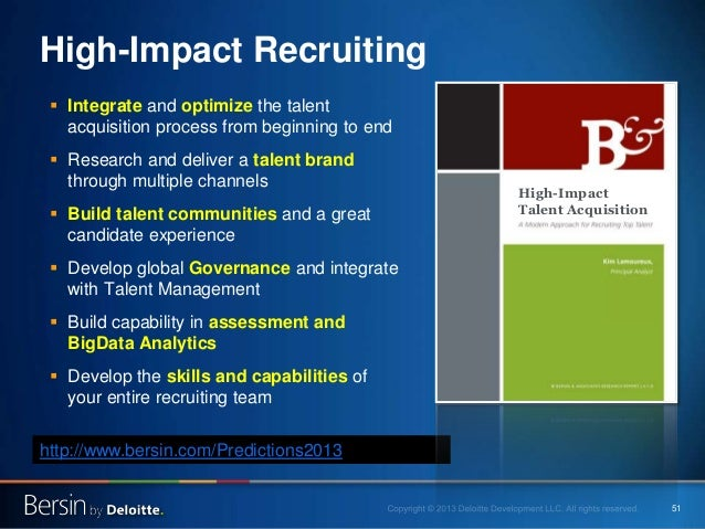 51 High-Impact Recruiting  Integrate and optimize the talent acquisition process from beginning to end  Research and del...