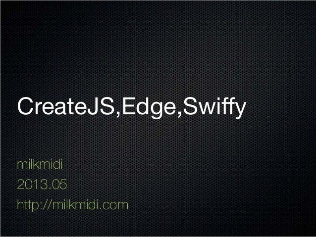 CreateJS,Edge,Swiffymilkmidi2013.05http://milkmidi.com