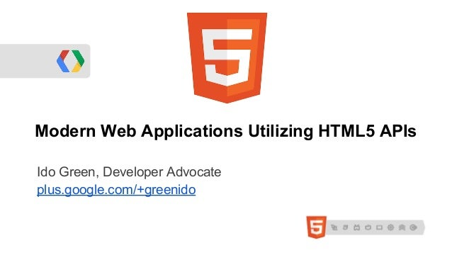 Modern Web Applications Utilizing HTML5 APIsIdo Green, Developer Advocateplus.google.com/+greenido