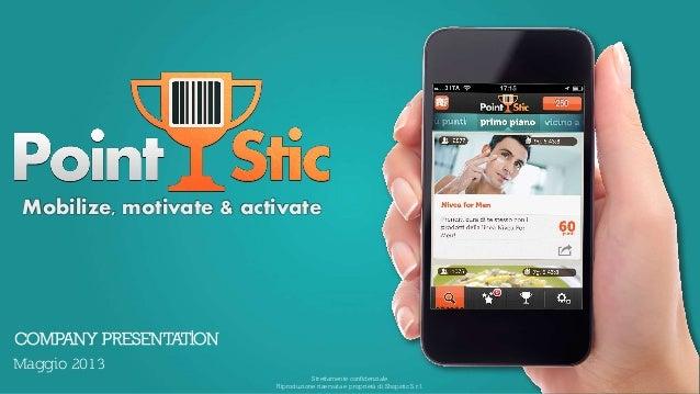 Strettamente confidenziale Riproduzione riservata e proprietà di Shopstic S.r.l. Maggio 2013 Mobilize, motivate & activate...