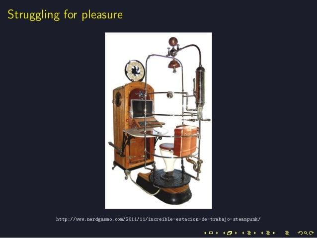 Struggling for pleasurehttp://www.nerdgasmo.com/2011/11/increible-estacion-de-trabajo-steampunk/