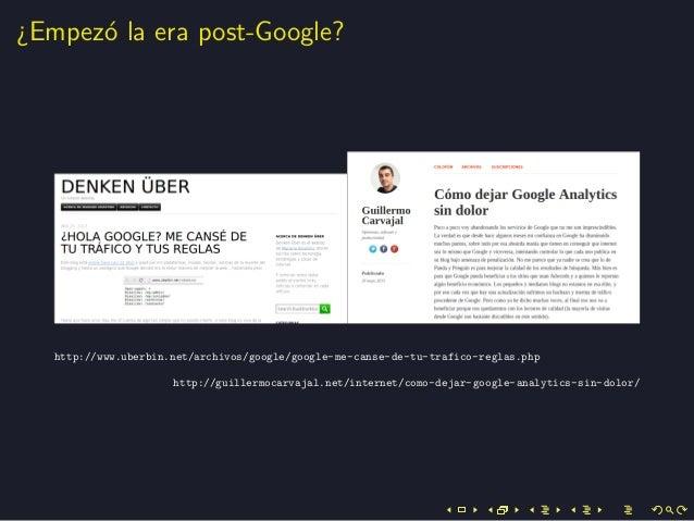 ¿Empez´o la era post-Google?http://www.uberbin.net/archivos/google/google-me-canse-de-tu-trafico-reglas.phphttp://guillerm...