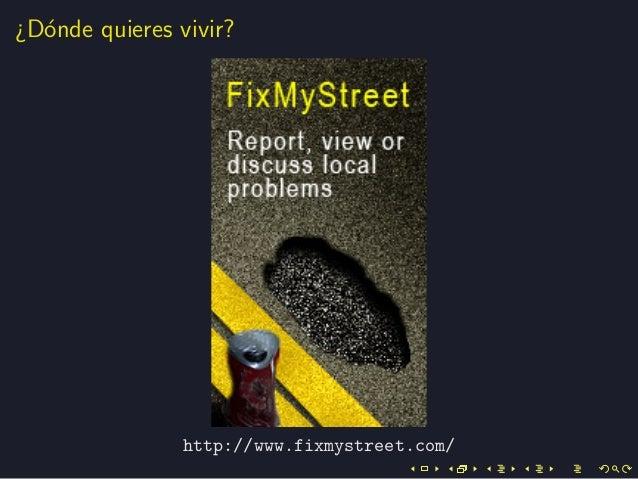 ¿D´onde quieres vivir?http://www.fixmystreet.com/