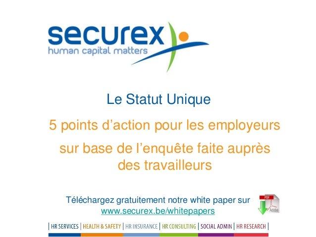 Le Statut Unique 5 points d'action pour les employeurs sur base de l'enquête faite auprès des travailleurs Téléchargez gra...