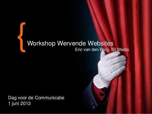 31-5-2013{Workshop Wervende WebsitesEric van den Berg, ISI MediaDag voor de Communicatie1 juni 2013