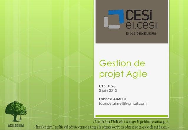 Gestion deprojet AgileCESI FI 283 juin 2013Fabrice AIMETTIfabrice.aimetti@gmail.com« Lagilité est lhabileté à changer la p...