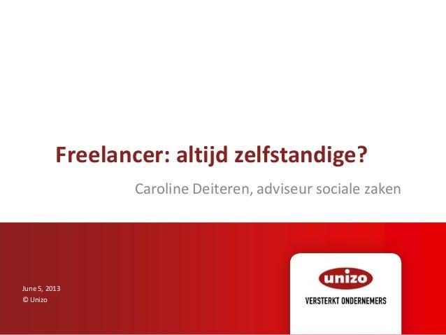 Freelancer: altijd zelfstandige?Caroline Deiteren, adviseur sociale zakenJune 5, 2013© Unizo