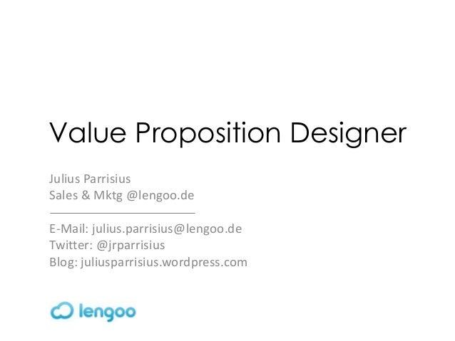 Value Proposition DesignerJulius ParrisiusSales & Mktg @lengoo.deE-Mail: julius.parrisius@lengoo.deTwitter: @jrparrisiusBl...