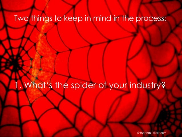 © marthax, Flickr.com1. What's the spider of your industry?Two things to keep in mind in the process: