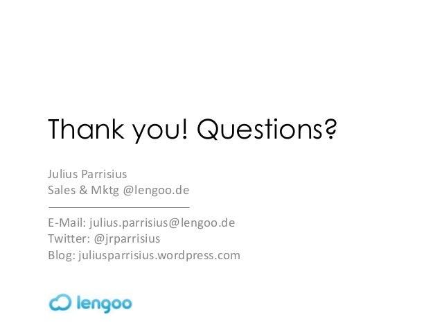 Thank you! Questions?Julius ParrisiusSales & Mktg @lengoo.deE-Mail: julius.parrisius@lengoo.deTwitter: @jrparrisiusBlog: j...