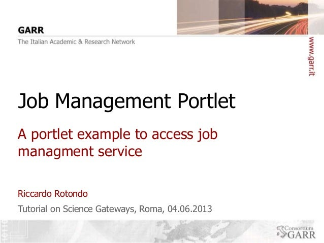 Job Management Portlet A portlet example to access job managment service Riccardo Rotondo Tutorial on Science Gateways, Ro...