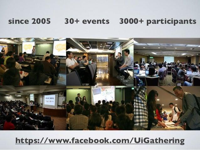 since 2005 3000+ participants30+ eventshttps://www.facebook.com/UiGathering