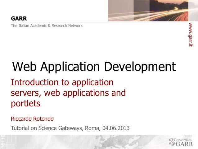 Web Application Development Introduction to application servers, web applications and portlets Riccardo Rotondo Tutorial o...